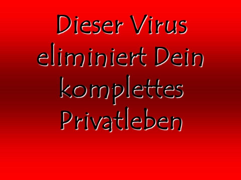 Dieser Virus eliminiert Dein komplettes Privatleben