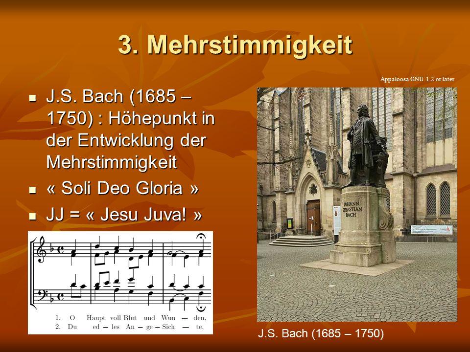 3. Mehrstimmigkeit Appaloosa GNU 1.2 or later. J.S. Bach (1685 – 1750) : Höhepunkt in der Entwicklung der Mehrstimmigkeit.