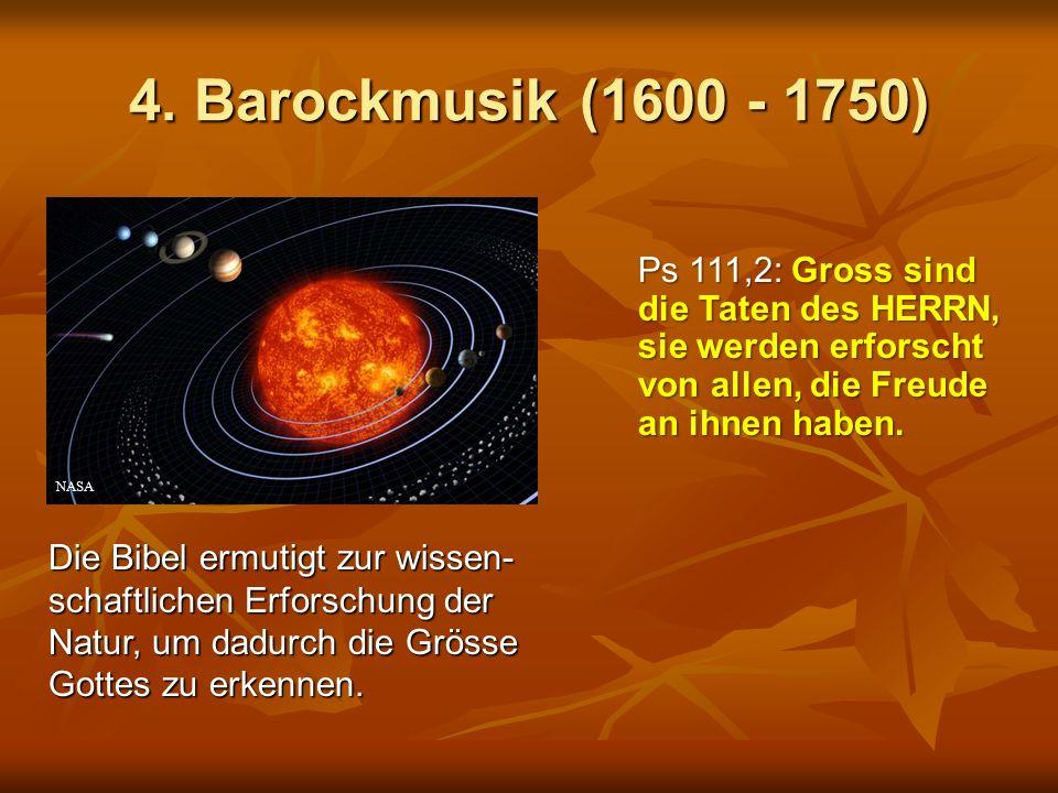 4. Barockmusik (1600 - 1750) Ps 111,2: Gross sind die Taten des HERRN, sie werden erforscht von allen, die Freude an ihnen haben.