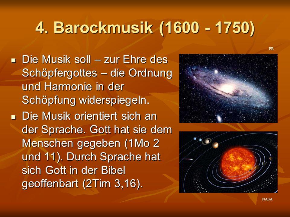 4. Barockmusik (1600 - 1750) FB. Die Musik soll – zur Ehre des Schöpfergottes – die Ordnung und Harmonie in der Schöpfung widerspiegeln.
