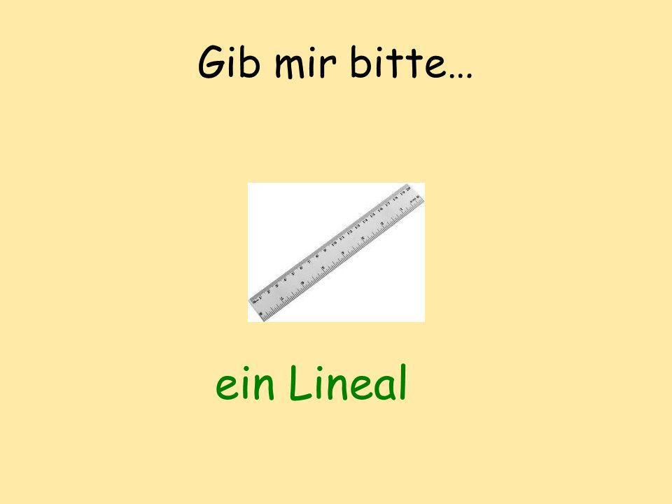 Gib mir bitte… ein Lineal