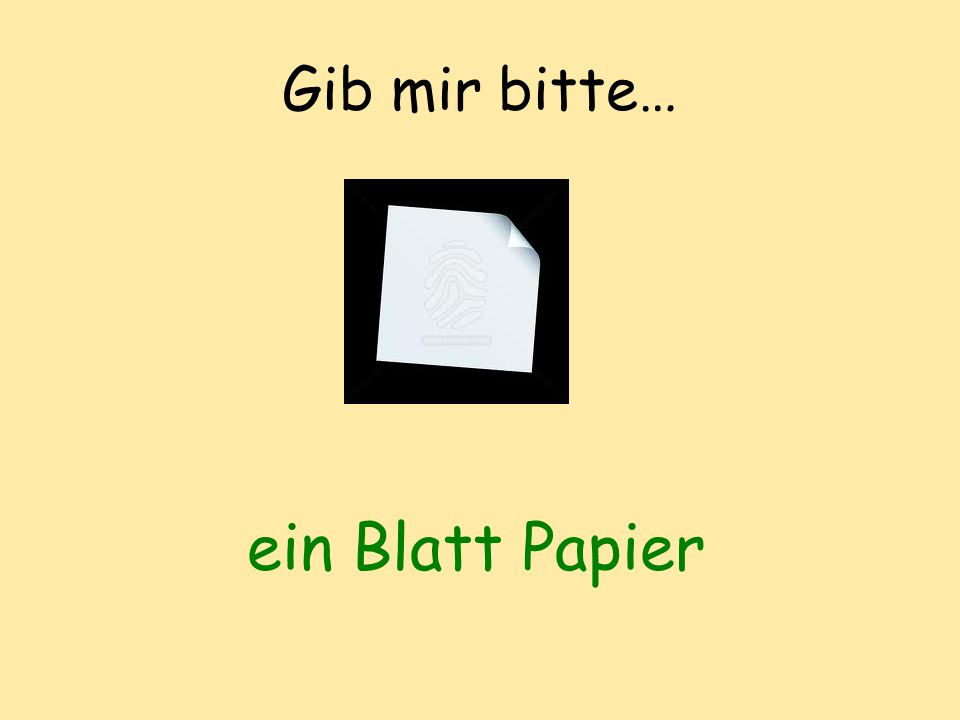Gib mir bitte… ein Blatt Papier