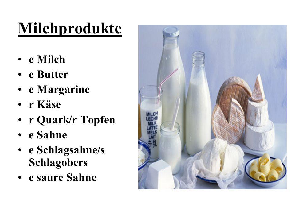 Milchprodukte e Milch e Butter e Margarine r Käse r Quark/r Topfen