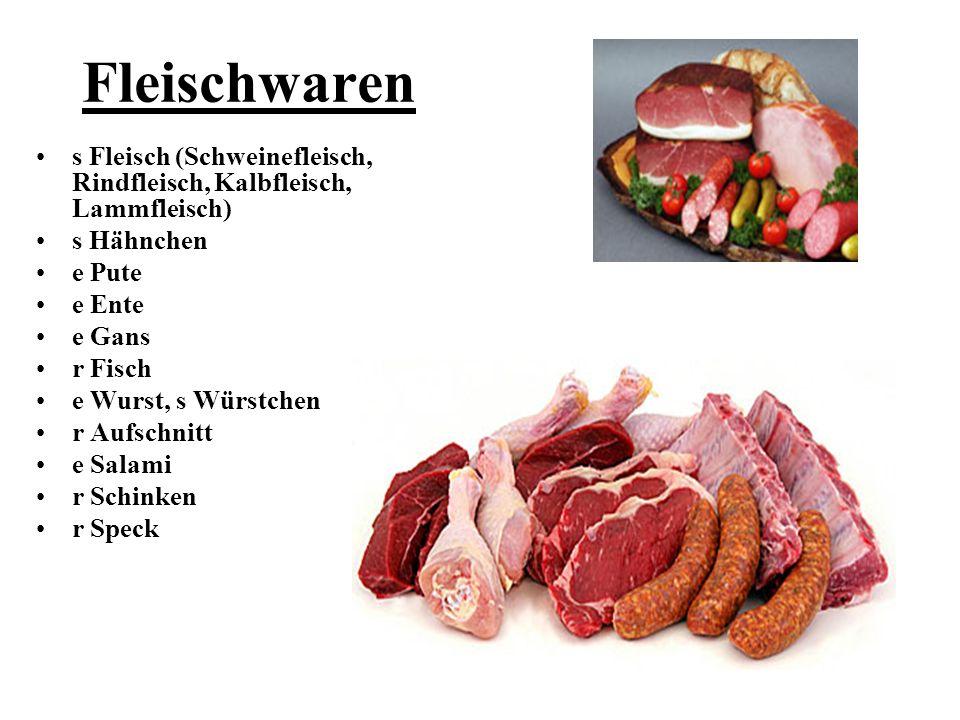 Fleischwaren s Fleisch (Schweinefleisch, Rindfleisch, Kalbfleisch, Lammfleisch) s Hähnchen. e Pute.
