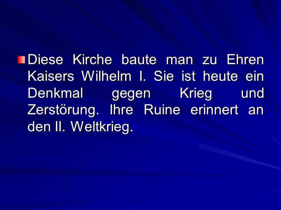 Diese Kirche baute man zu Ehren Kaisers Wilhelm I