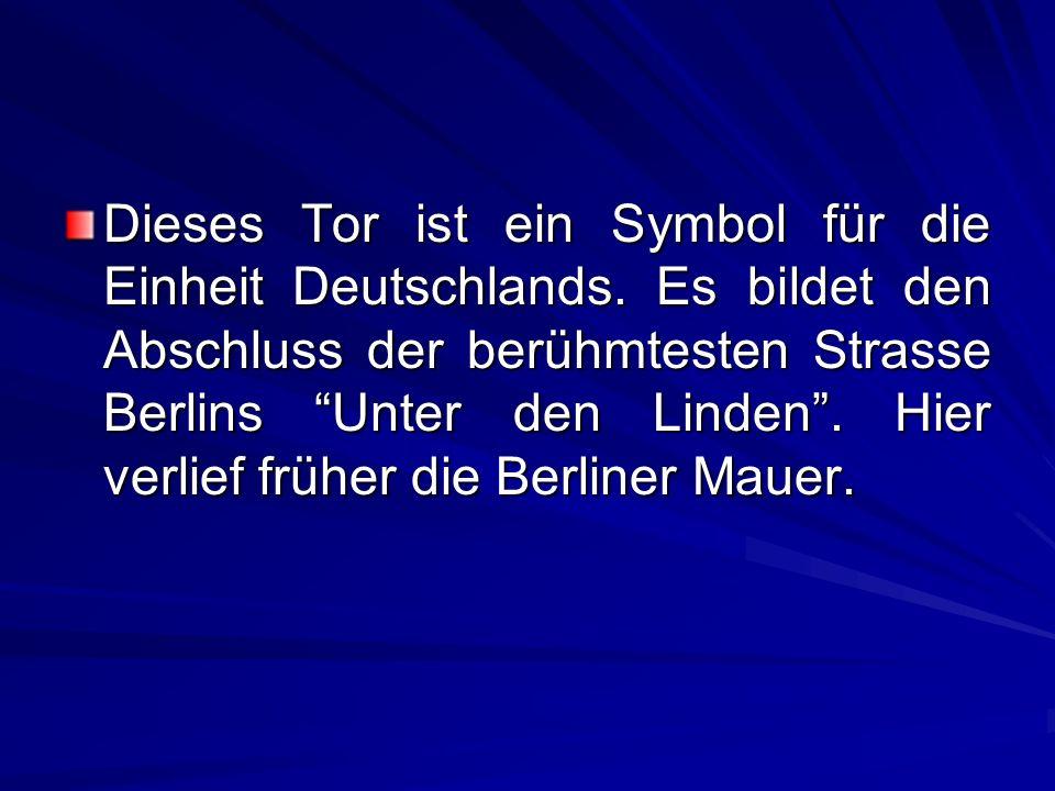 Dieses Tor ist ein Symbol für die Einheit Deutschlands