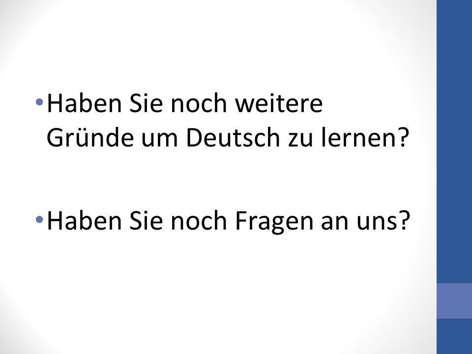 Haben Sie noch weitere Gründe um Deutsch zu lernen