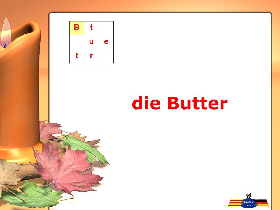 B t u e r die Butter