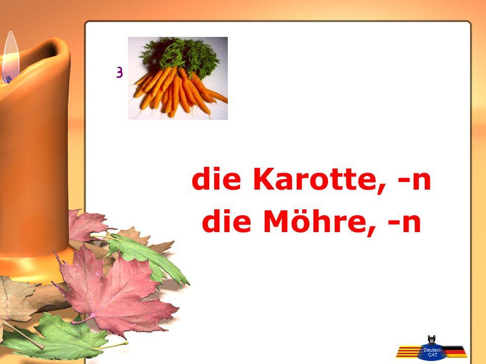 die Karotte, -n die Möhre, -n