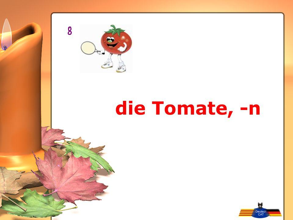 die Tomate, -n