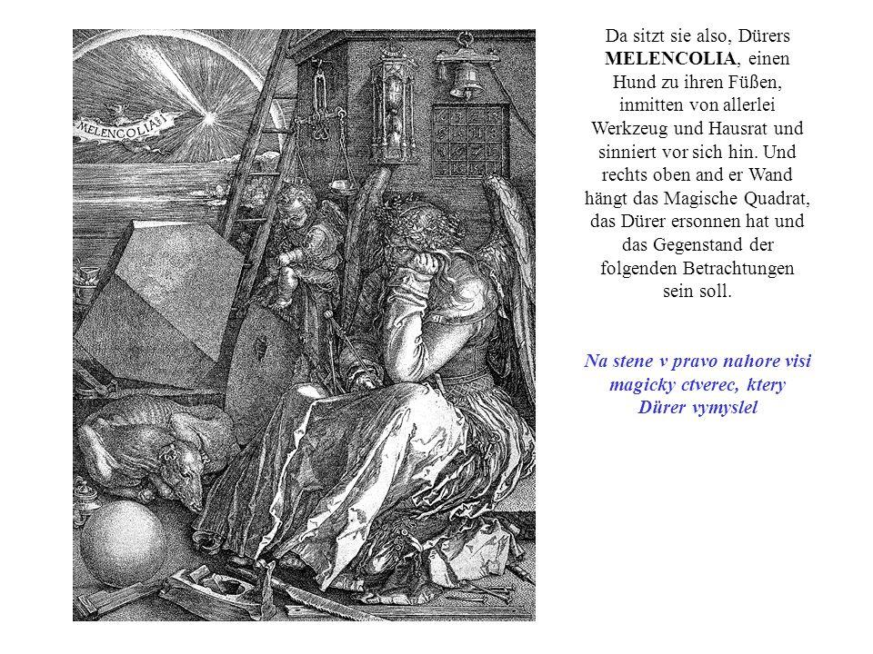 Na stene v pravo nahore visi magicky ctverec, ktery Dürer vymyslel