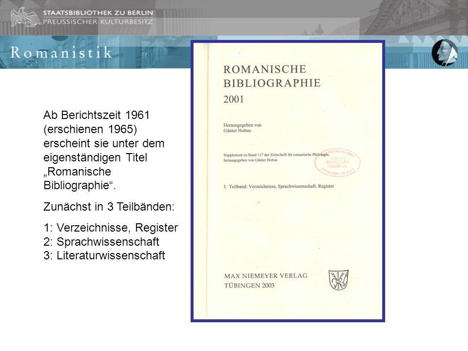 """Ab Berichtszeit 1961 (erschienen 1965) erscheint sie unter dem eigenständigen Titel """"Romanische Bibliographie ."""