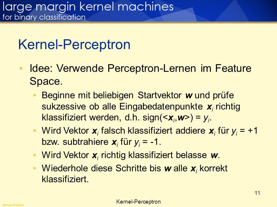 Kernel-Perceptron Idee: Verwende Perceptron-Lernen im Feature Space.