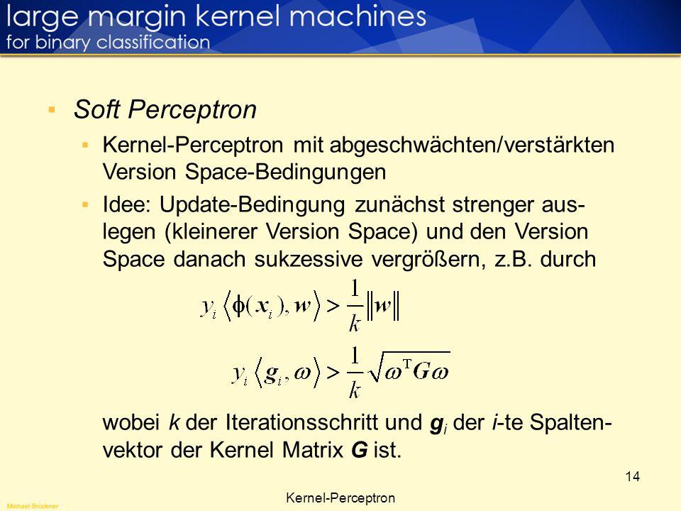 Soft Perceptron Kernel-Perceptron mit abgeschwächten/verstärkten Version Space-Bedingungen.