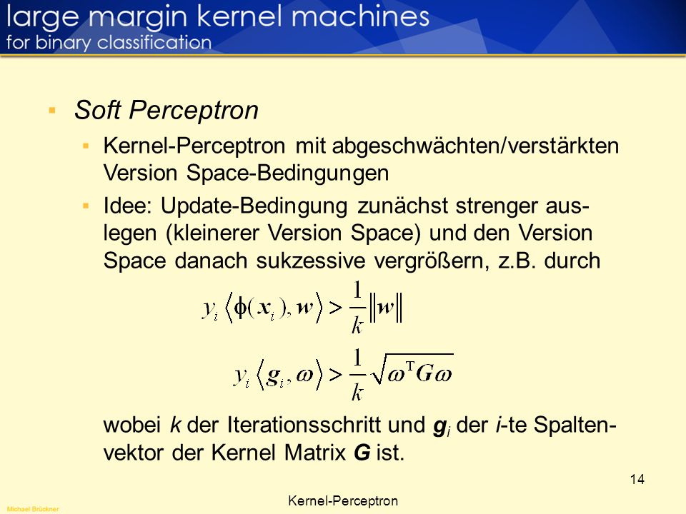 Soft PerceptronKernel-Perceptron mit abgeschwächten/verstärkten Version Space-Bedingungen.