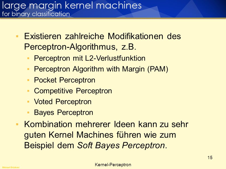 Existieren zahlreiche Modifikationen des Perceptron-Algorithmus, z.B.