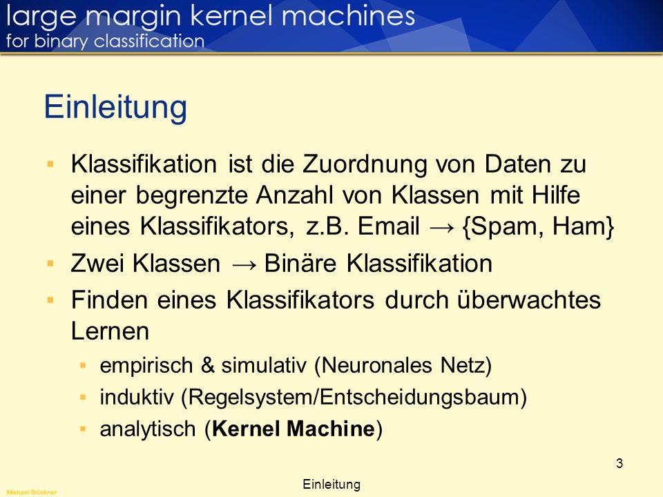 EinleitungKlassifikation ist die Zuordnung von Daten zu einer begrenzte Anzahl von Klassen mit Hilfe eines Klassifikators, z.B. Email → {Spam, Ham}