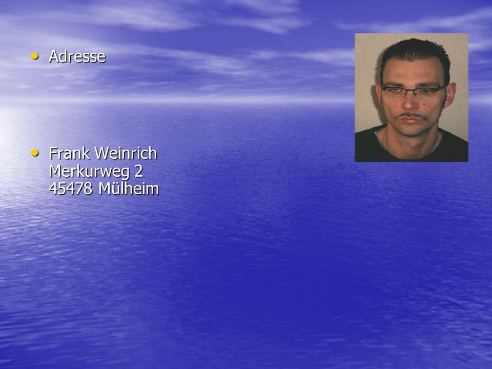 Adresse Frank Weinrich Merkurweg 2 45478 Mülheim