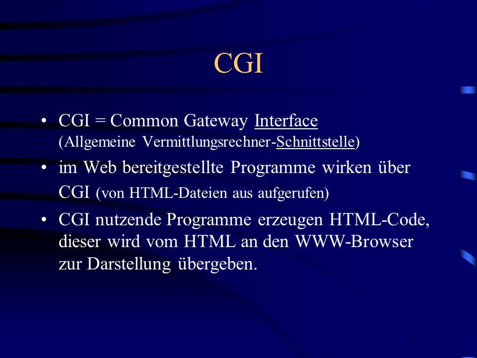 CGI CGI = Common Gateway Interface (Allgemeine Vermittlungsrechner-Schnittstelle)
