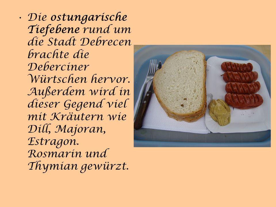 Die ostungarische Tiefebene rund um die Stadt Debrecen brachte die Deberciner Würtschen hervor.
