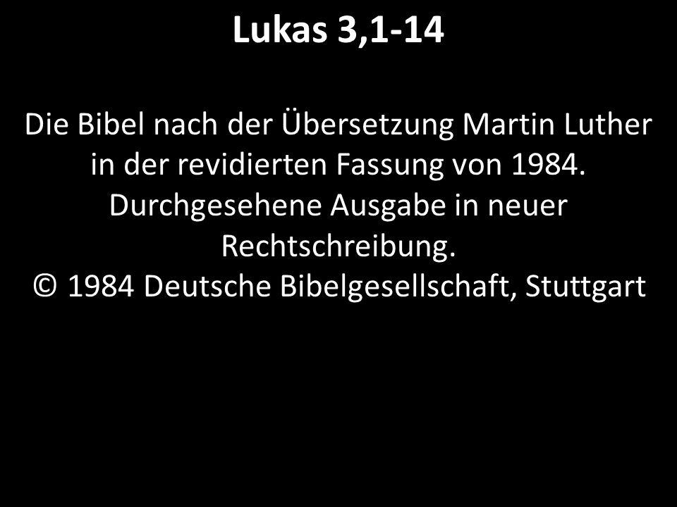 Lukas 3,1-14 Die Bibel nach der Übersetzung Martin Luther in der revidierten Fassung von 1984.