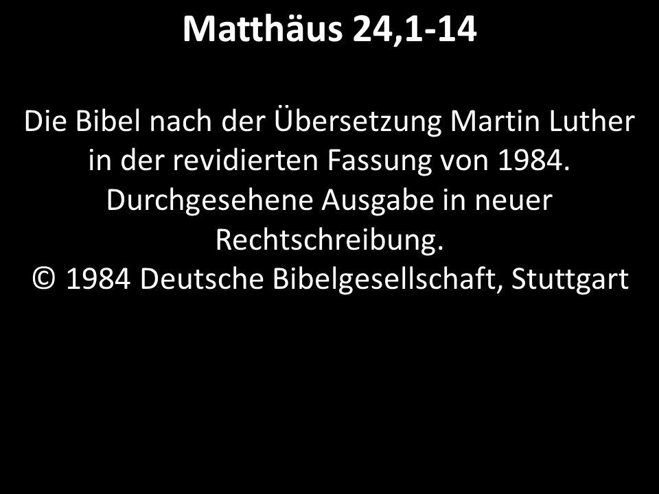 Matthäus 24,1-14 Die Bibel nach der Übersetzung Martin Luther in der revidierten Fassung von 1984.