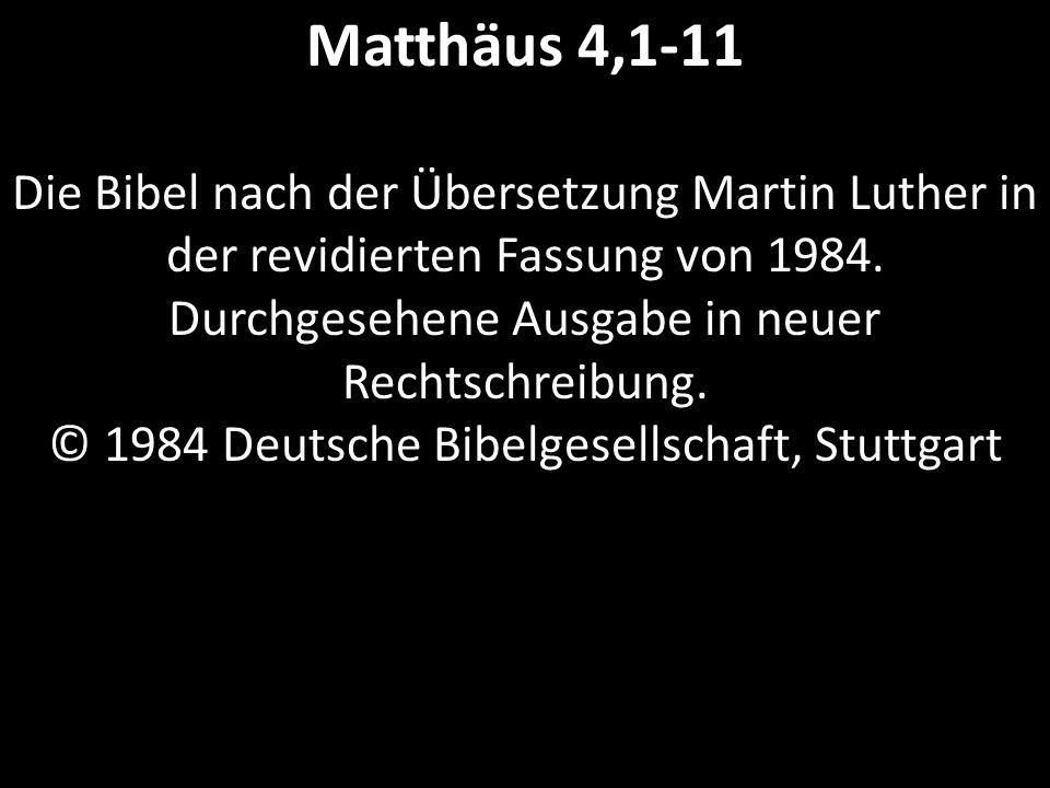 Matthäus 4,1-11 Die Bibel nach der Übersetzung Martin Luther in der revidierten Fassung von 1984.