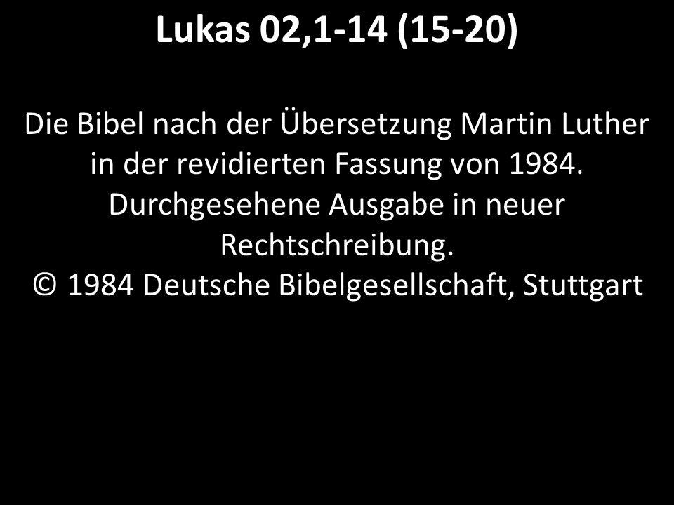Lukas 02,1-14 (15-20) Die Bibel nach der Übersetzung Martin Luther in der revidierten Fassung von 1984.