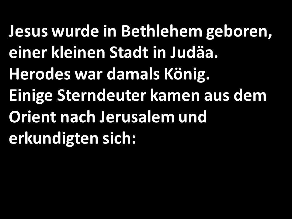 Jesus wurde in Bethlehem geboren, einer kleinen Stadt in Judäa