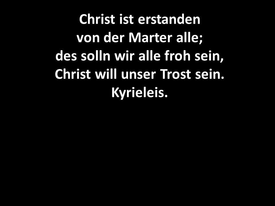 Christ ist erstanden von der Marter alle; des solln wir alle froh sein, Christ will unser Trost sein.