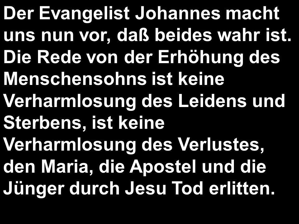 Der Evangelist Johannes macht uns nun vor, daß beides wahr ist