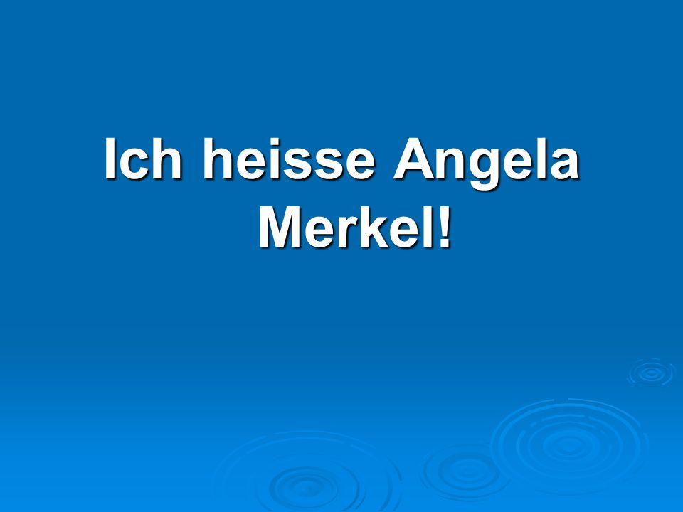 Ich heisse Angela Merkel!