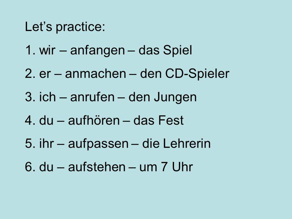 Let's practice: 1. wir – anfangen – das Spiel. 2. er – anmachen – den CD-Spieler. 3. ich – anrufen – den Jungen.