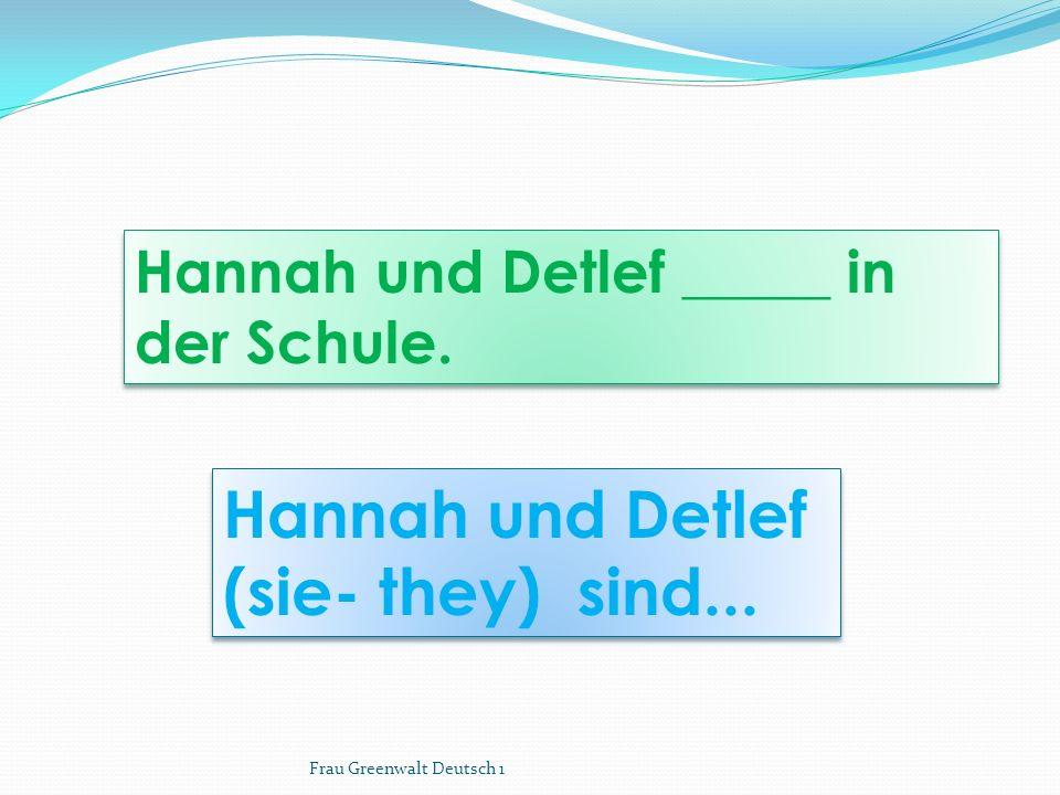 Hannah und Detlef (sie- they) sind...