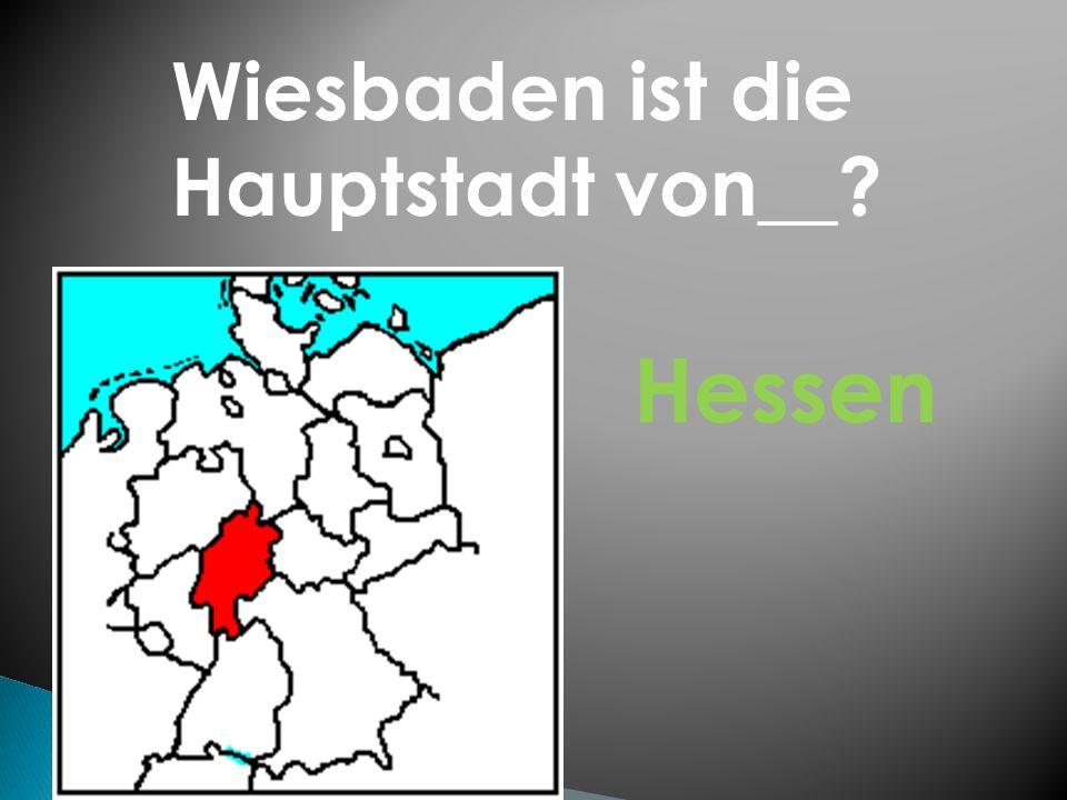Wiesbaden ist die Hauptstadt von__ Hessen