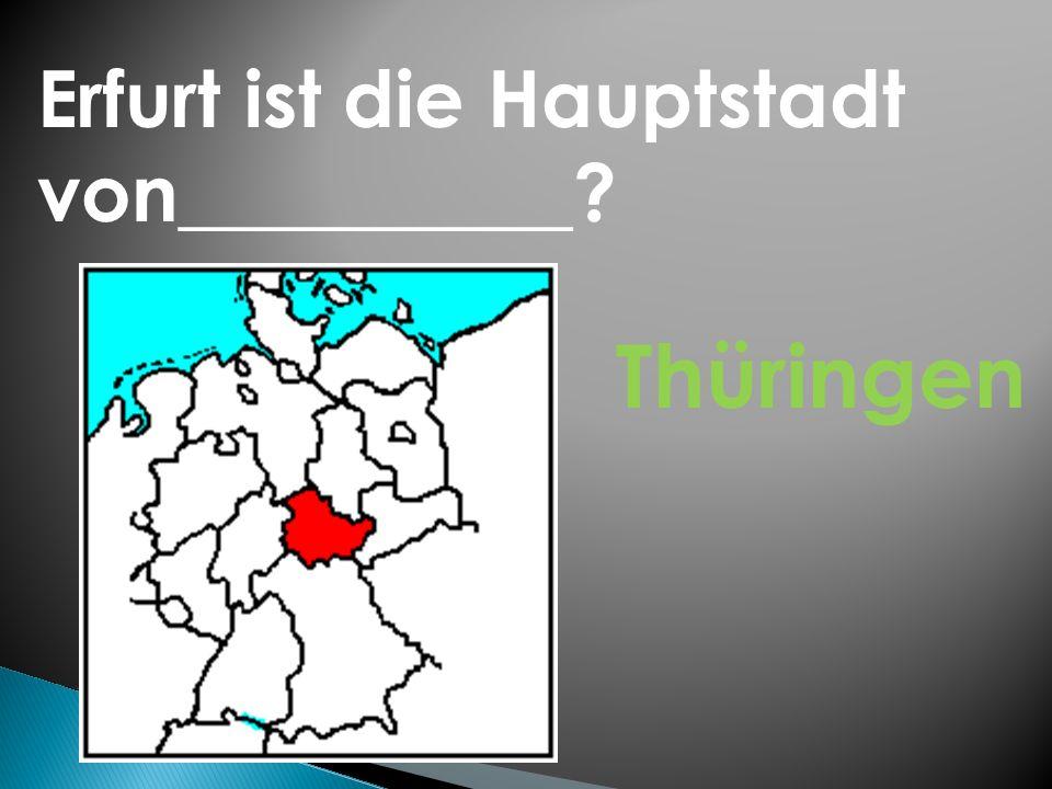 Erfurt ist die Hauptstadt von__________