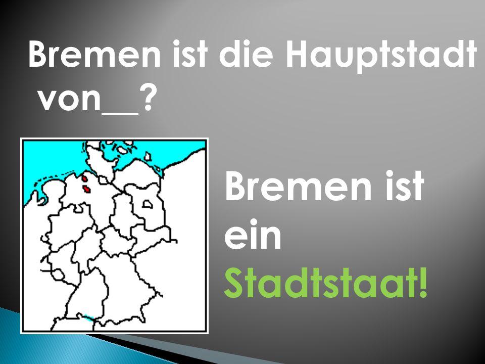 Bremen ist ein Stadtstaat!