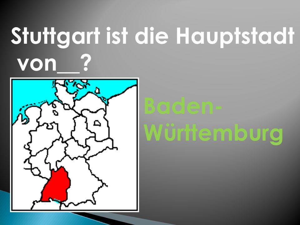 Stuttgart ist die Hauptstadt
