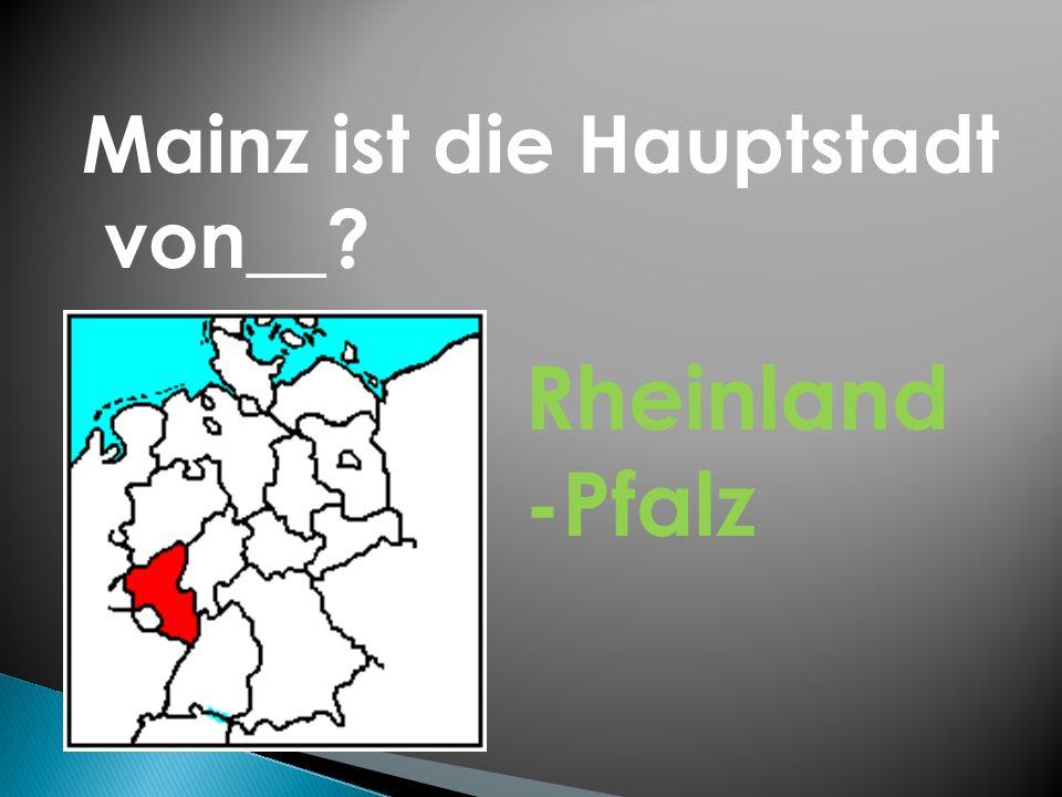 Mainz ist die Hauptstadt