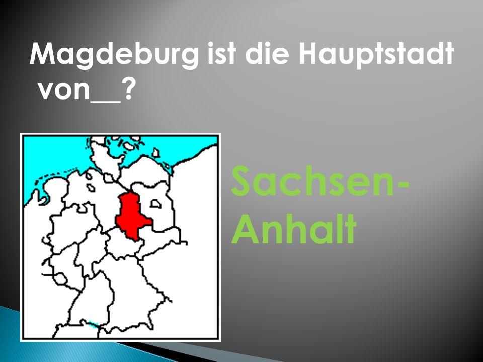Magdeburg ist die Hauptstadt