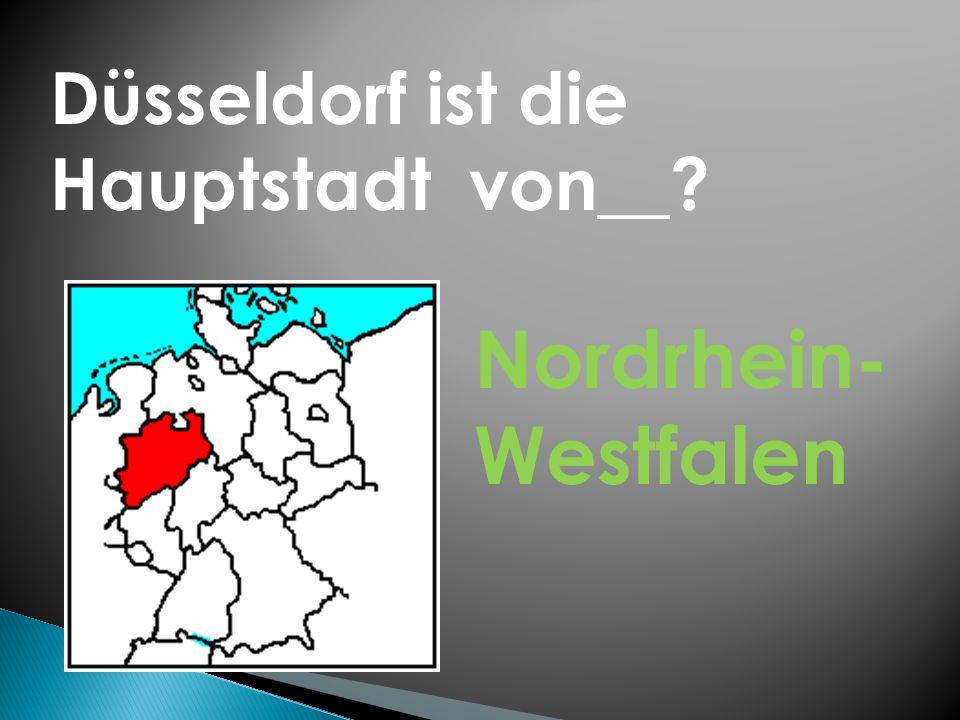 Düsseldorf ist die Hauptstadt von__ Nordrhein- Westfalen