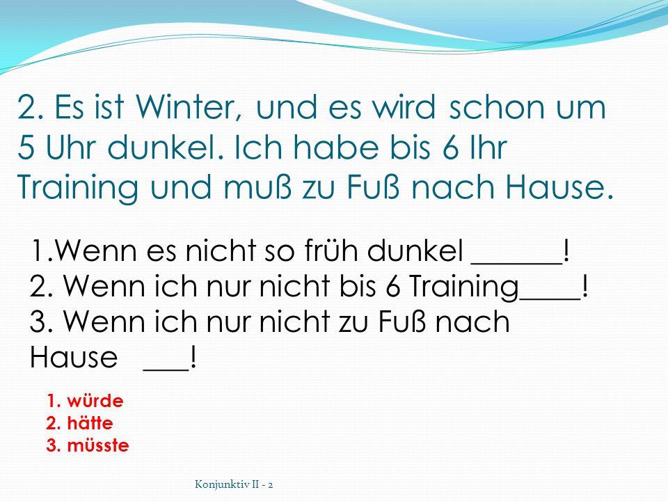 2. Es ist Winter, und es wird schon um 5 Uhr dunkel