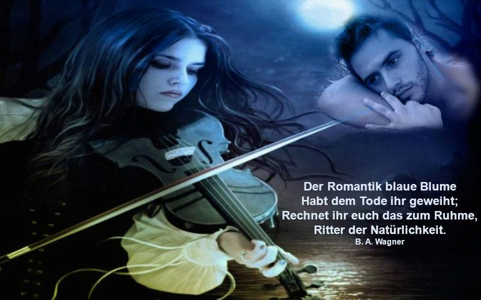 Der Romantik blaue Blume Habt dem Tode ihr geweiht;