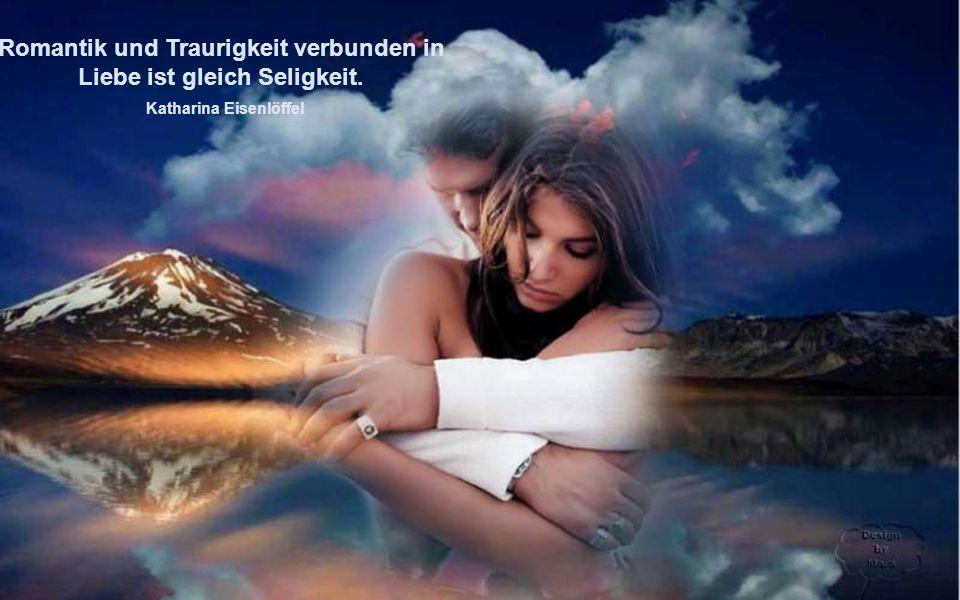 Romantik und Traurigkeit verbunden in Liebe ist gleich Seligkeit.