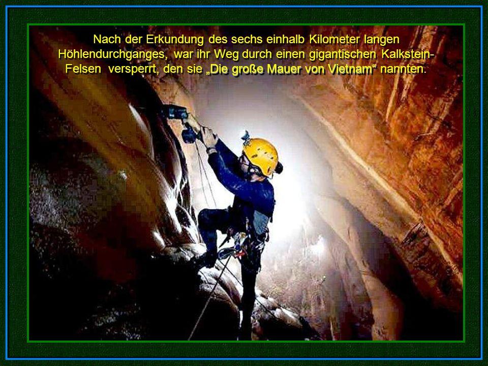 """Nach der Erkundung des sechs einhalb Kilometer langen Höhlendurchganges, war ihr Weg durch einen gigantischen Kalkstein-Felsen versperrt, den sie """"Die große Mauer von Vietnam nannten."""