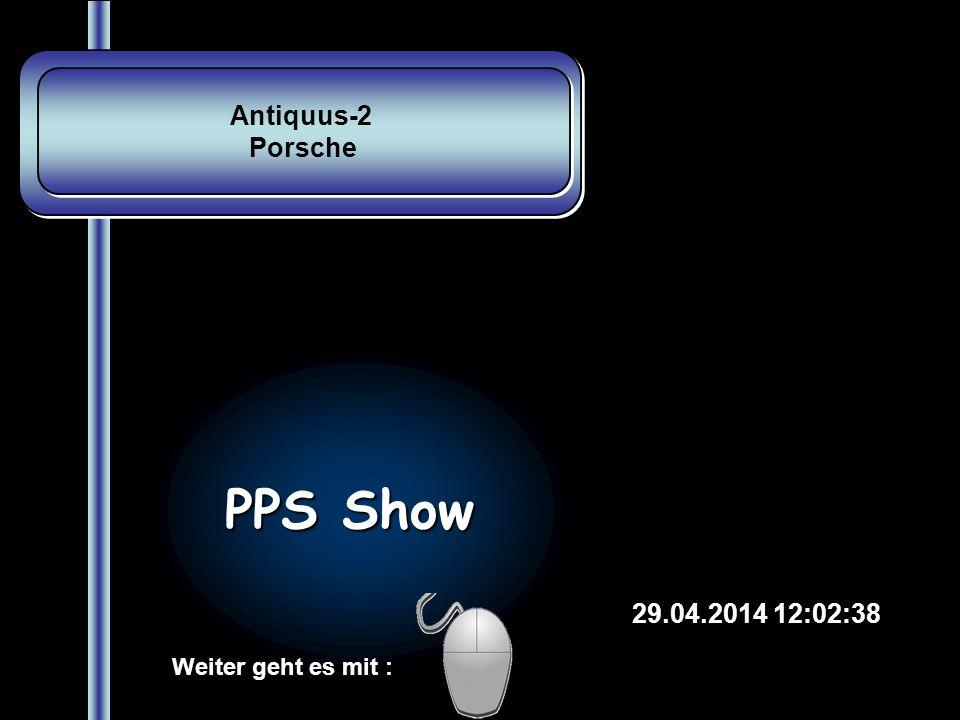 Antiquus-2 Porsche PPS Show 28.03.2017 21:34:42 Weiter geht es mit :