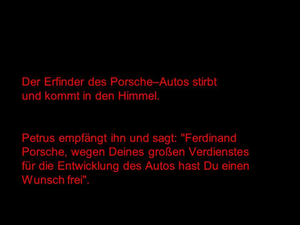 Der Erfinder des Porsche–Autos stirbt und kommt in den Himmel