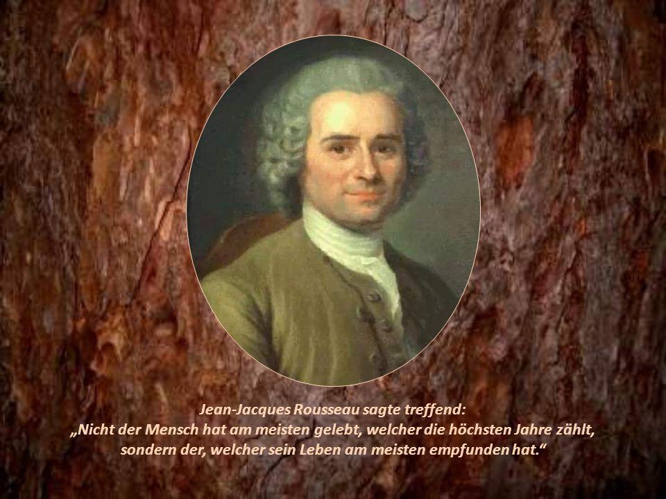 Jean-Jacques Rousseau sagte treffend: