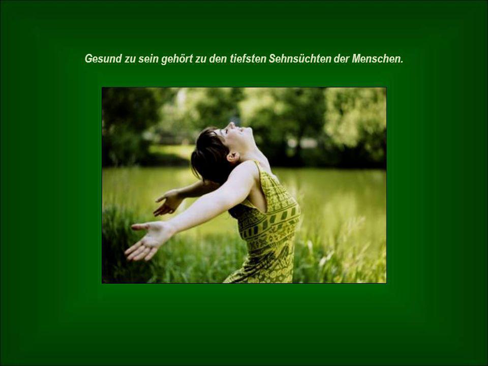 Gesund zu sein gehört zu den tiefsten Sehnsüchten der Menschen.