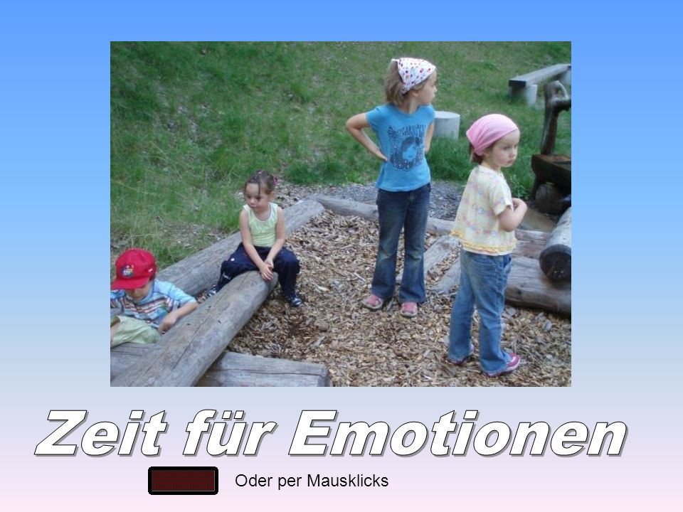 Zeit für Emotionen Oder per Mausklicks